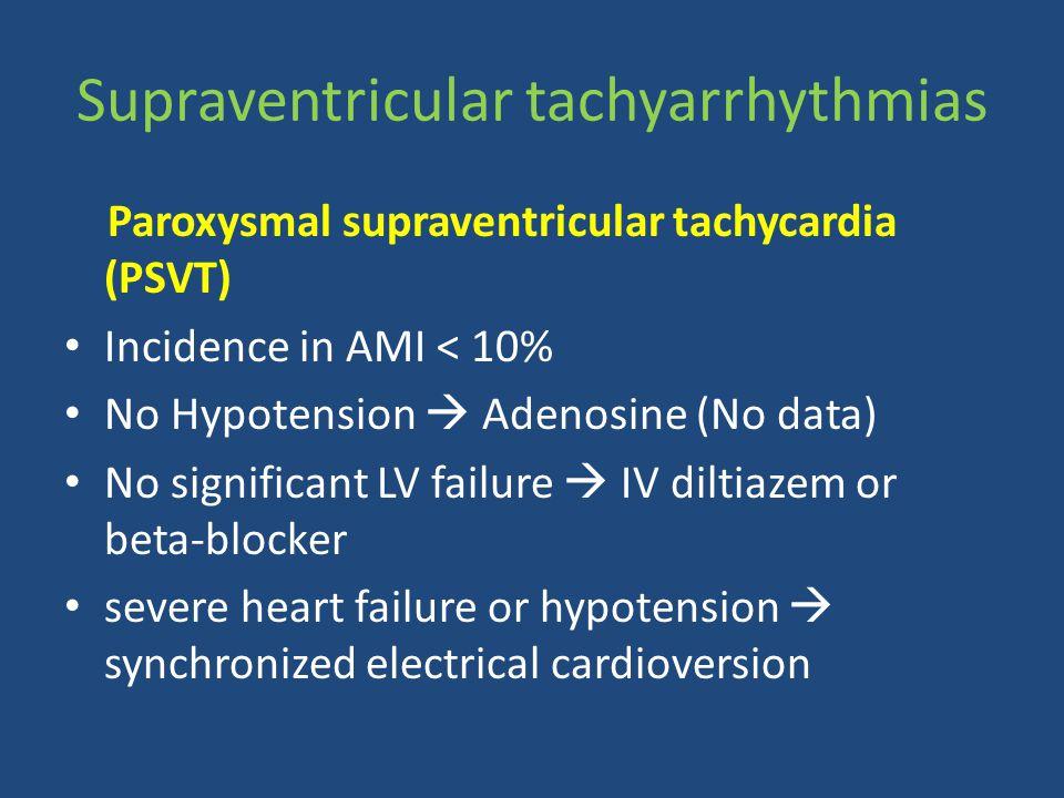 Paroxysmal supraventricular tachycardia (PSVT) Incidence in AMI < 10% No Hypotension  Adenosine (No data) No significant LV failure  IV diltiazem or