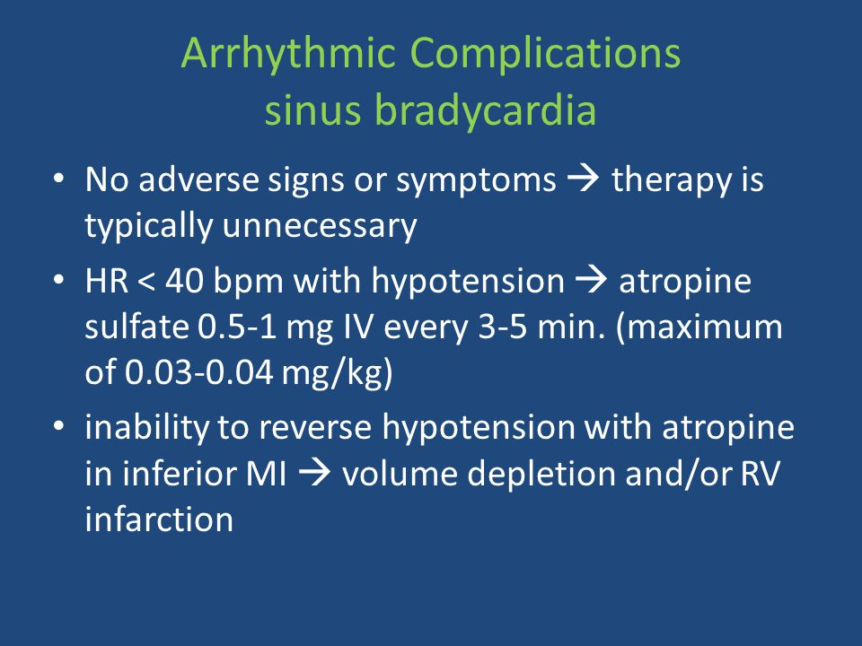 No adverse signs or symptoms  therapy is typically unnecessary HR < 40 bpm with hypotension  atropine sulfate 0.5-1 mg IV every 3-5 min. (maximum of