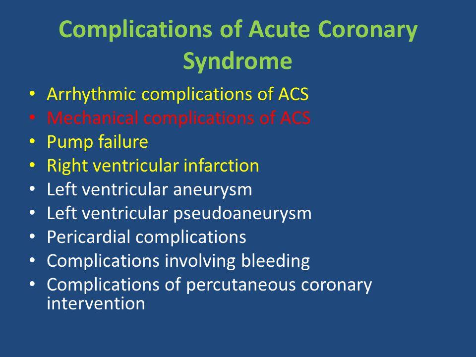 Complications of Acute Coronary Syndrome Arrhythmic complications of ACS Mechanical complications of ACS Pump failure Right ventricular infarction Lef