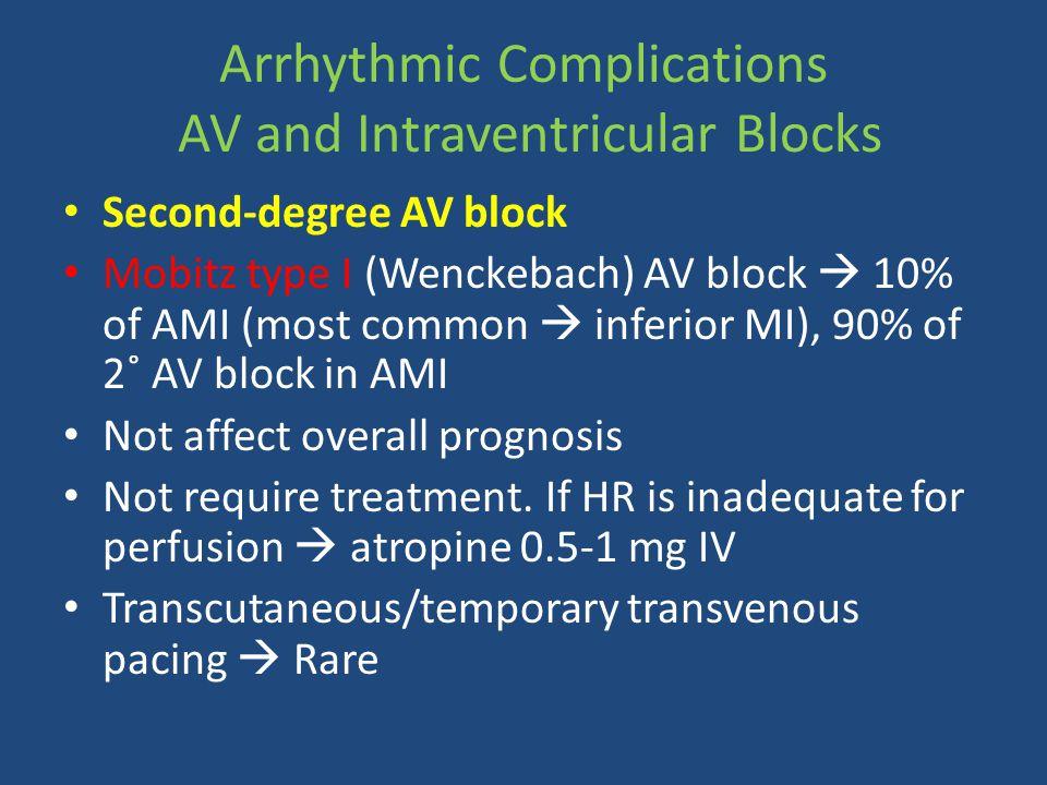 Arrhythmic Complications AV and Intraventricular Blocks Second-degree AV block Mobitz type I (Wenckebach) AV block  10% of AMI (most common  inferior MI), 90% of 2˚ AV block in AMI Not affect overall prognosis Not require treatment.