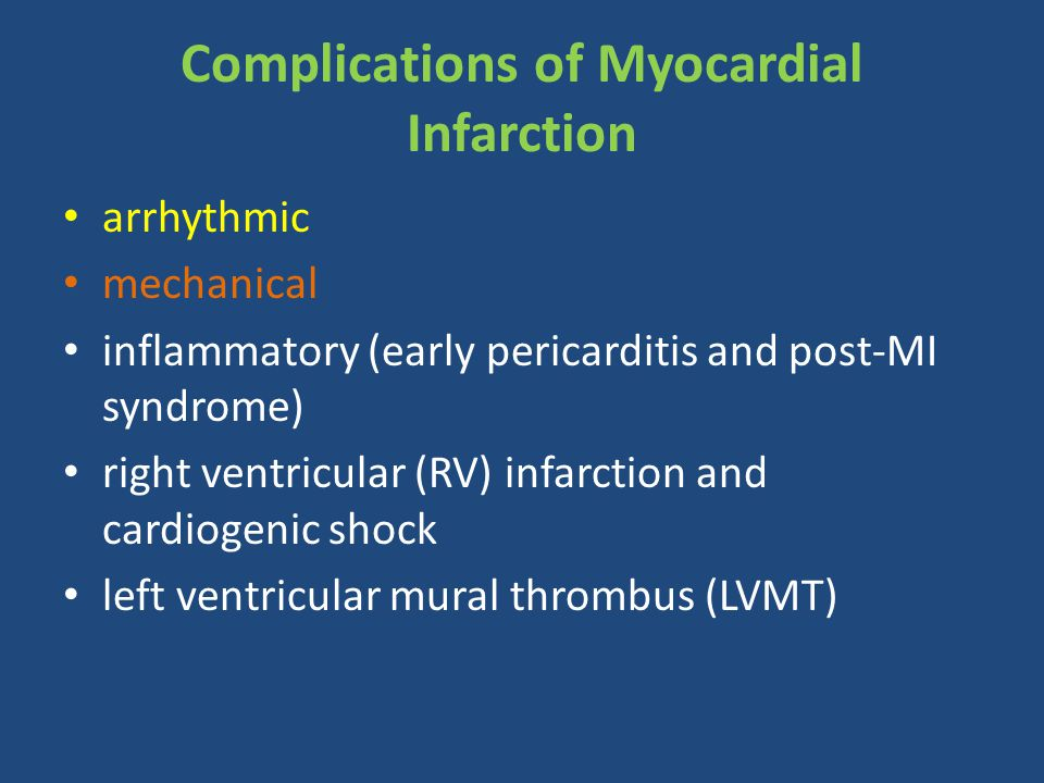 Complications of Myocardial Infarction arrhythmic mechanical inflammatory (early pericarditis and post-MI syndrome) right ventricular (RV) infarction and cardiogenic shock left ventricular mural thrombus (LVMT)