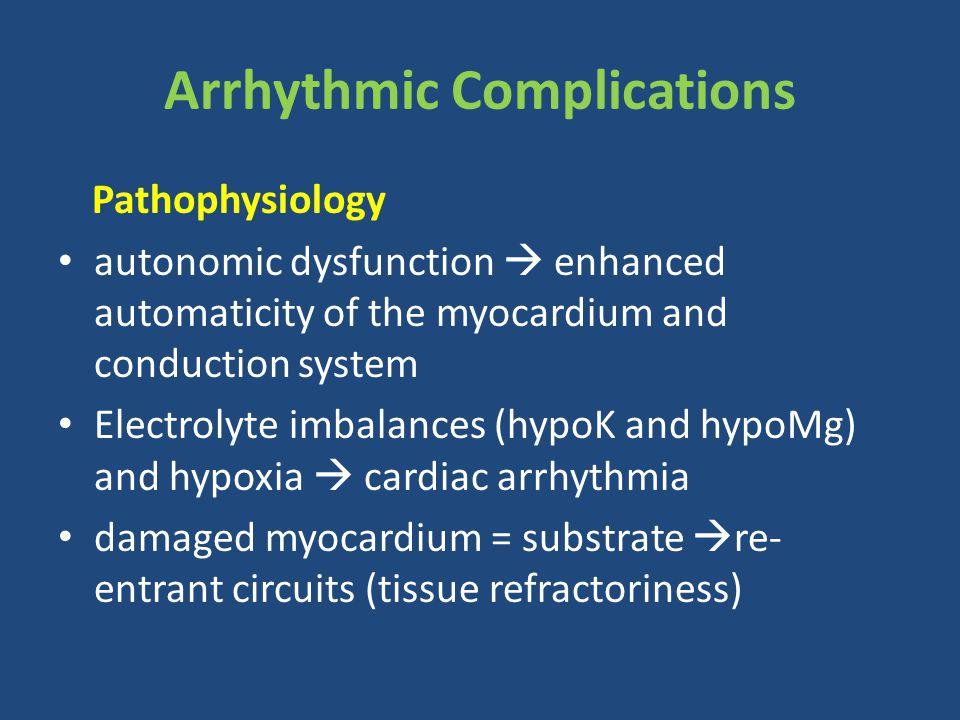 Pathophysiology autonomic dysfunction  enhanced automaticity of the myocardium and conduction system Electrolyte imbalances (hypoK and hypoMg) and hy