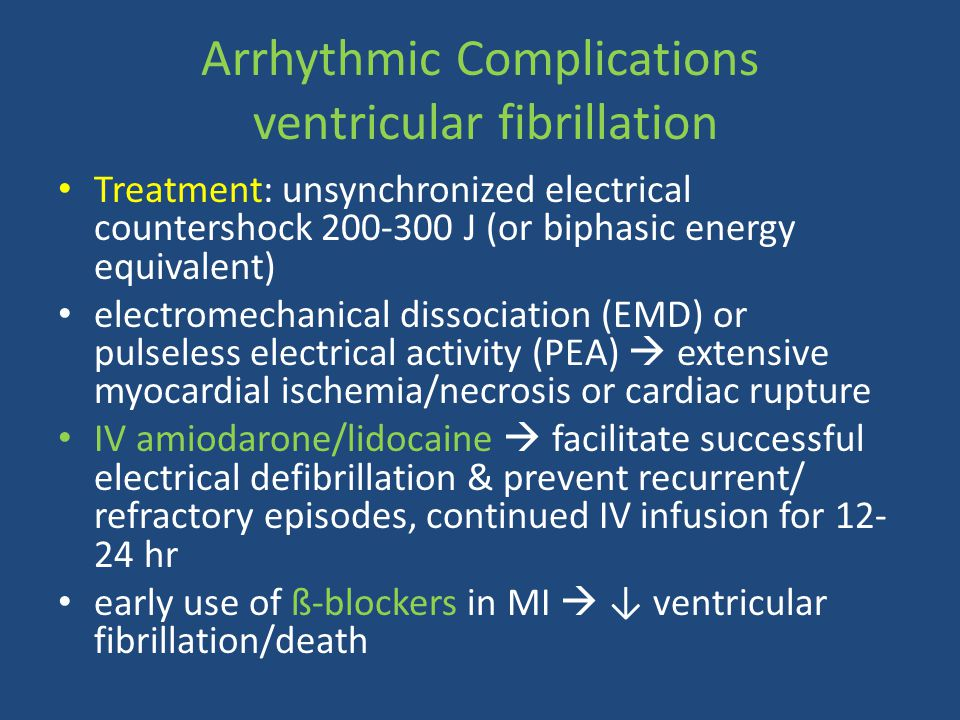 Arrhythmic Complications ventricular fibrillation Treatment: unsynchronized electrical countershock 200-300 J (or biphasic energy equivalent) electrom