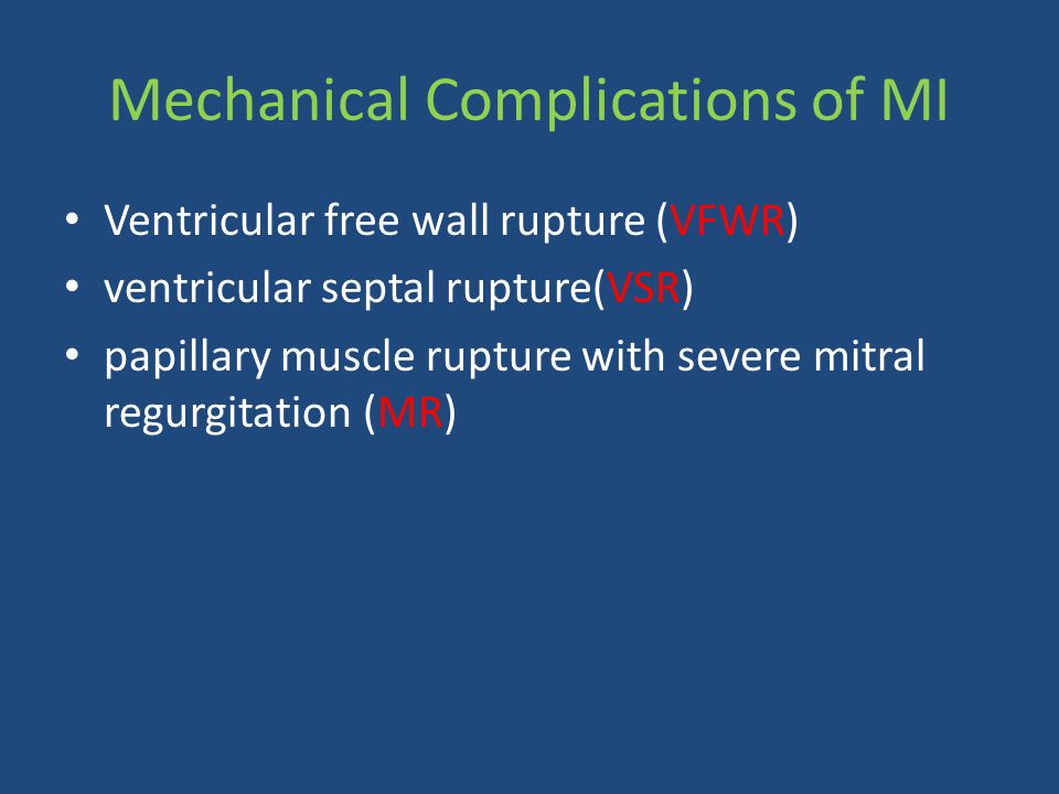 Mechanical Complications of MI Ventricular free wall rupture (VFWR) ventricular septal rupture(VSR) papillary muscle rupture with severe mitral regurg