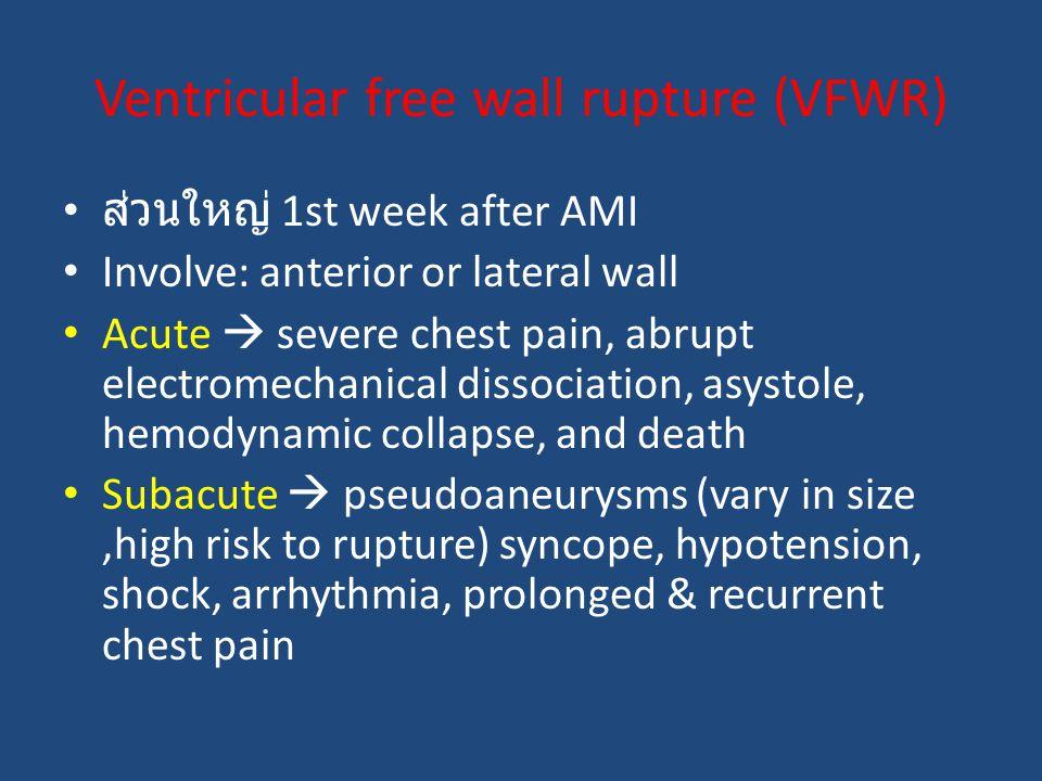 ส่วนใหญ่ 1st week after AMI Involve: anterior or lateral wall Acute  severe chest pain, abrupt electromechanical dissociation, asystole, hemodynamic collapse, and death Subacute  pseudoaneurysms (vary in size,high risk to rupture) syncope, hypotension, shock, arrhythmia, prolonged & recurrent chest pain Ventricular free wall rupture (VFWR)