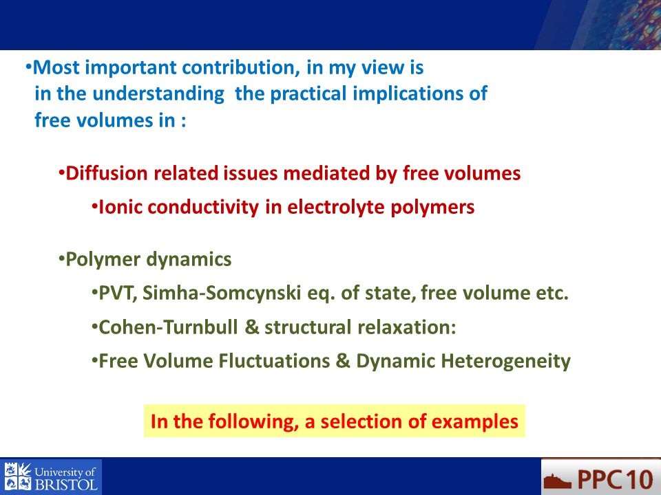 Most important contribution, in my view is in the understanding the practical implications of free volumes in : Diffusion related issues mediated by f