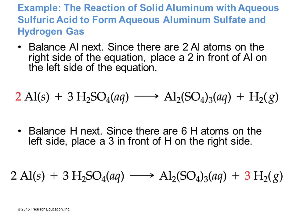 © 2015 Pearson Education, Inc. Example: The Reaction of Solid Aluminum with Aqueous Sulfuric Acid to Form Aqueous Aluminum Sulfate and Hydrogen Gas Ba
