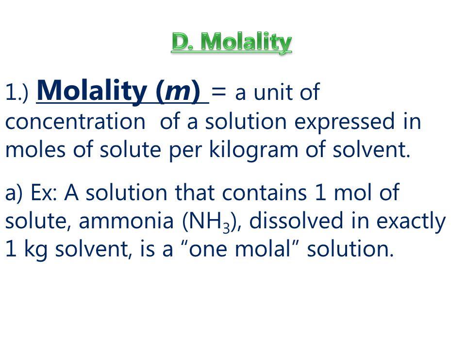 1.) Molality (m) = a unit of concentration of a solution expressed in moles of solute per kilogram of solvent.