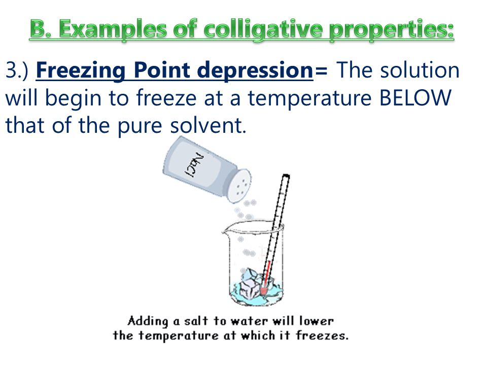 3.) Freezing Point depression= The solution will begin to freeze at a temperature BELOW that of the pure solvent.