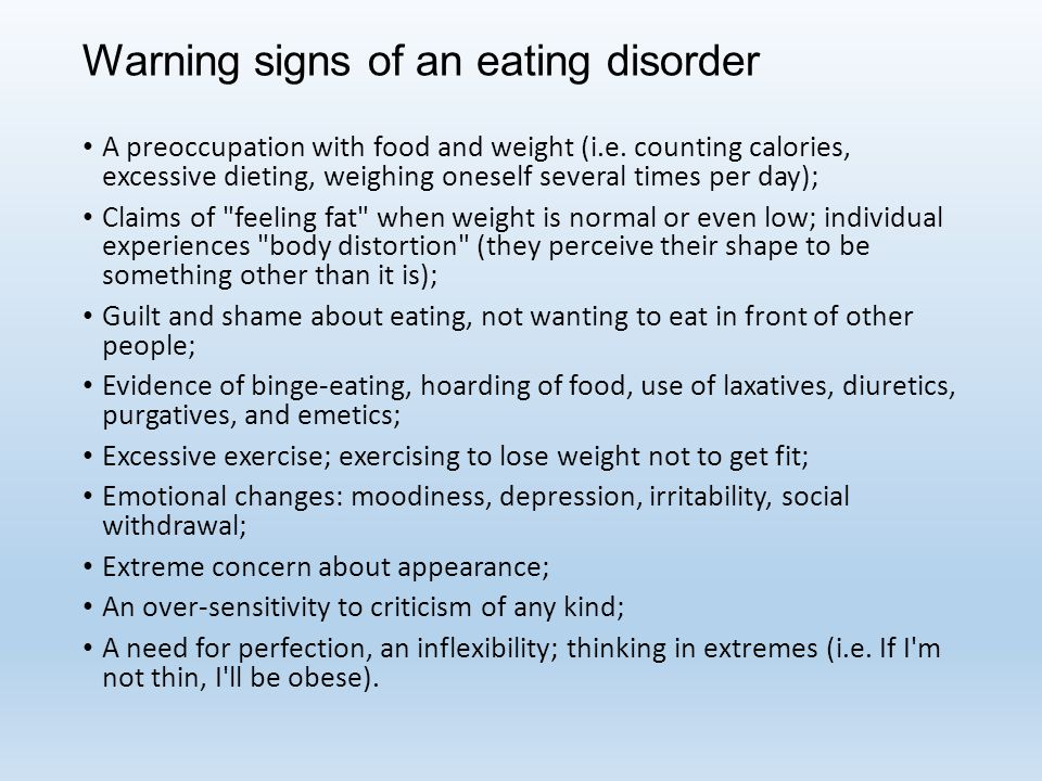 Warning signs of an eating disorder A preoccupation with food and weight (i.e.