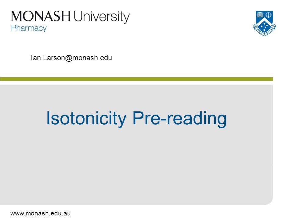 www.monash.edu.au Isotonicity Pre-reading Ian.Larson@monash.edu