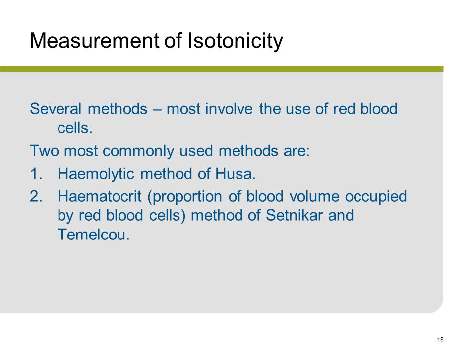 18 Measurement of Isotonicity Several methods – most involve the use of red blood cells.