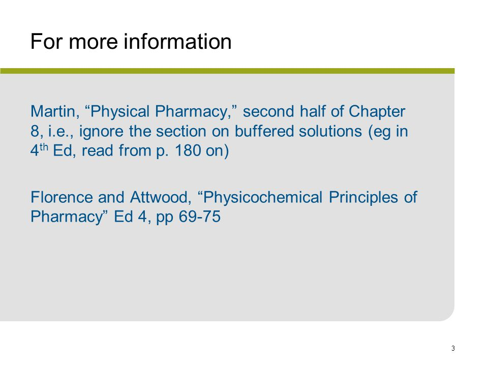 3 For more information Martin, Physical Pharmacy, second half of Chapter 8, i.e., ignore the section on buffered solutions (eg in 4 th Ed, read from p.