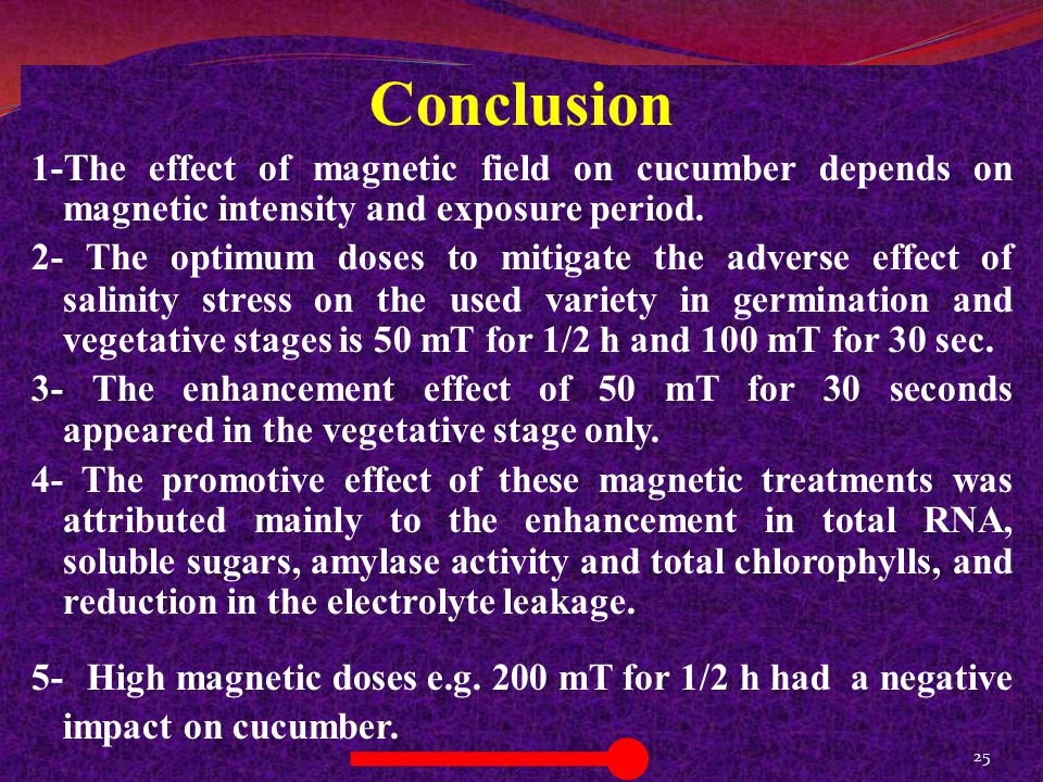Conclusion 1-The effect of magnetic field on cucumber depends on magnetic intensity and exposure period.