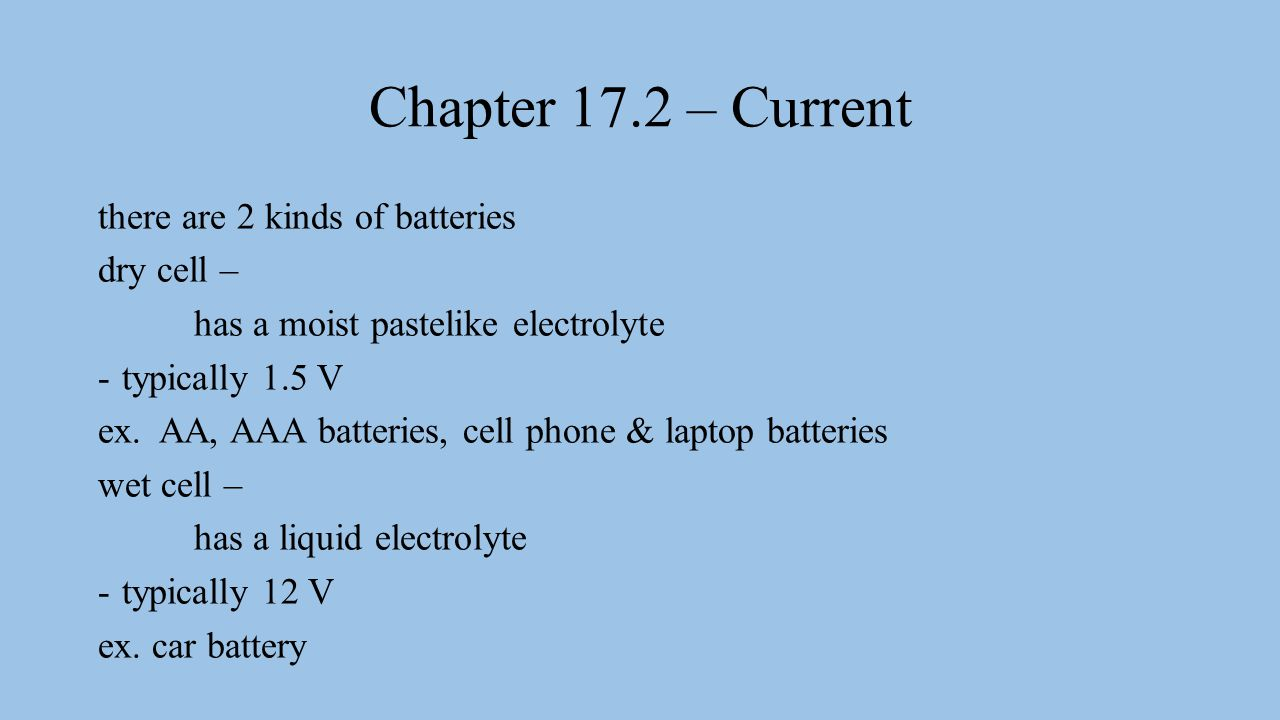 Chapter 17.2 – Current electric current – rate at which charges pass through a given point or conductor -measured in amperes (A) -batteries produce a current by creating a potential difference across an electrical device -the electric field pushes electrons toward the side with lower potential