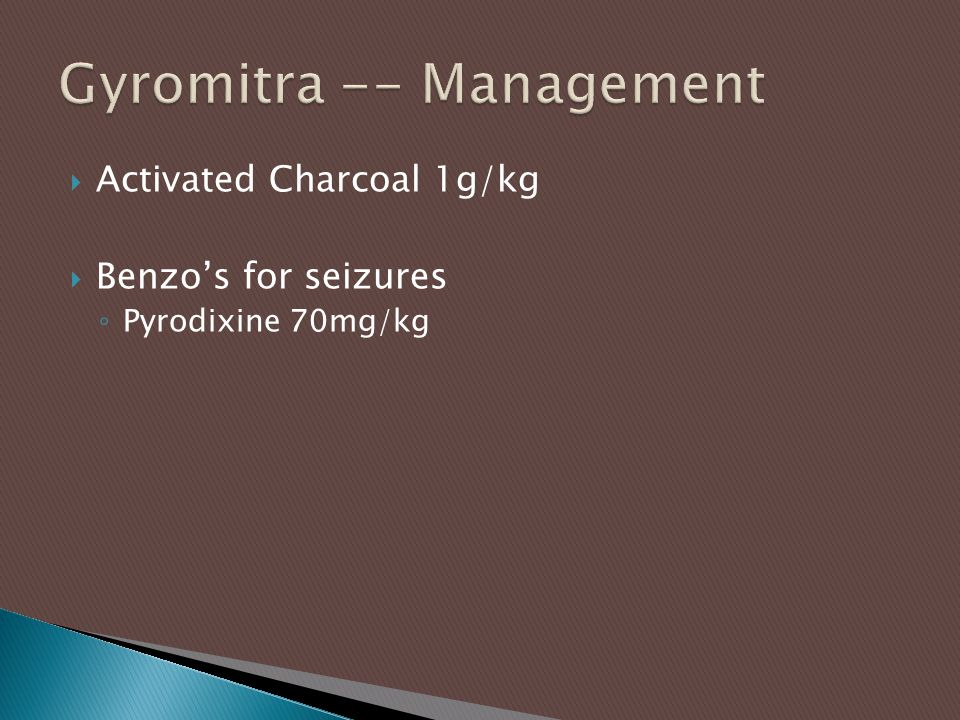  Activated Charcoal 1g/kg  Benzo's for seizures ◦ Pyrodixine 70mg/kg