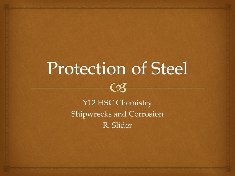 Y12 HSC Chemistry Shipwrecks and Corrosion R. Slider