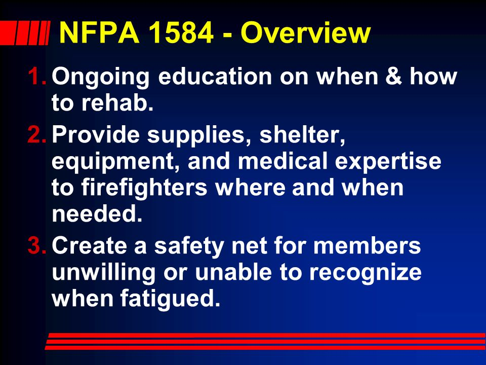 NFPA 1584 - Overview 1.Ongoing education on when & how to rehab.