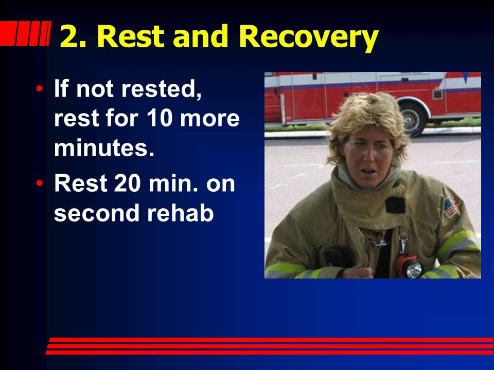 2. Rest and Recovery If not rested, rest for 10 more minutes. Rest 20 min. on second rehab