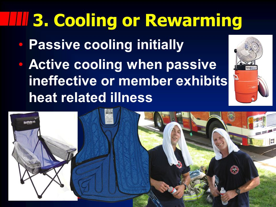 3. Cooling or Rewarming Passive cooling initially Active cooling when passive ineffective or member exhibits heat related illness