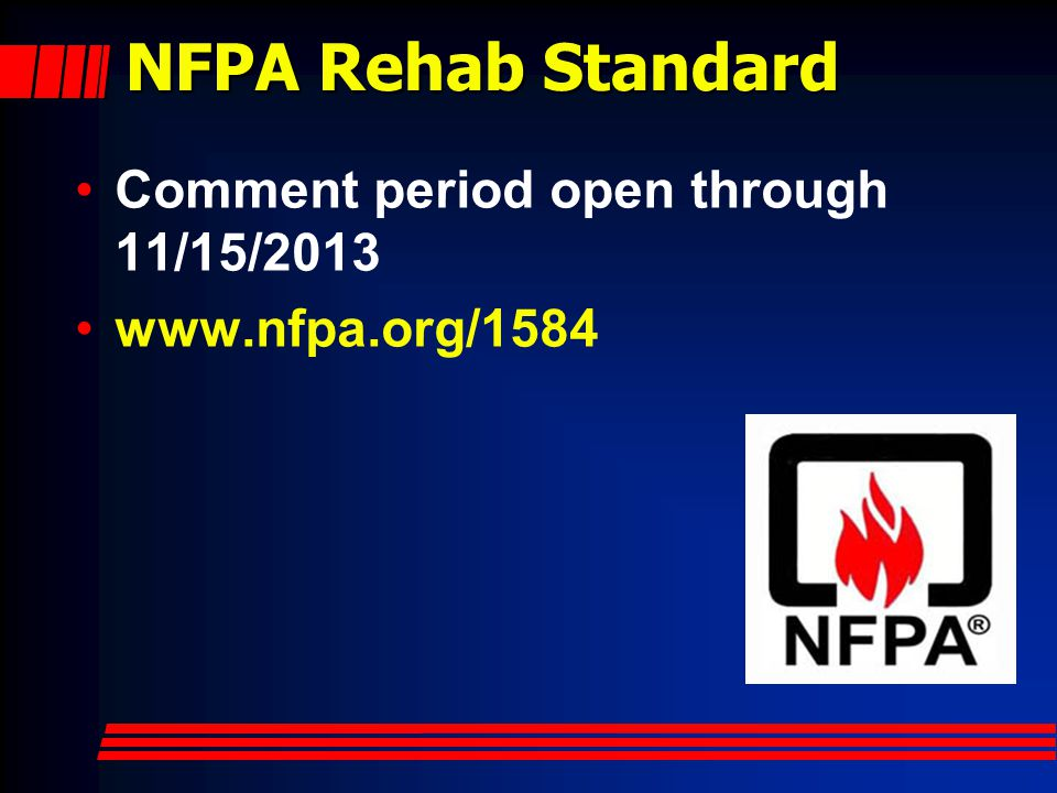 NFPA Rehab Standard Comment period open through 11/15/2013 www.nfpa.org/1584