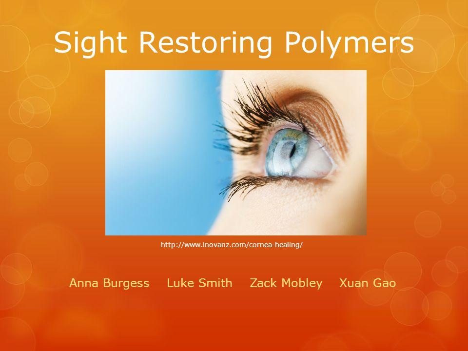 Sight Restoring Polymers Anna Burgess Luke Smith Zack Mobley Xuan Gao http://www.inovanz.com/cornea-healing/