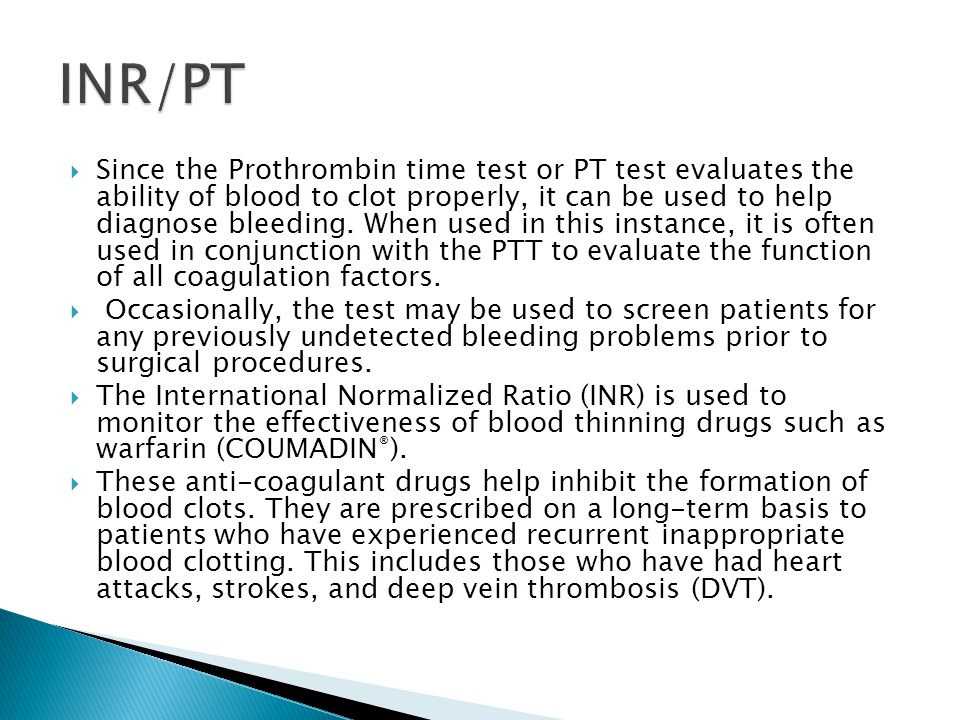  Since the Prothrombin time test or PT test evaluates the ability of blood to clot properly, it can be used to help diagnose bleeding.
