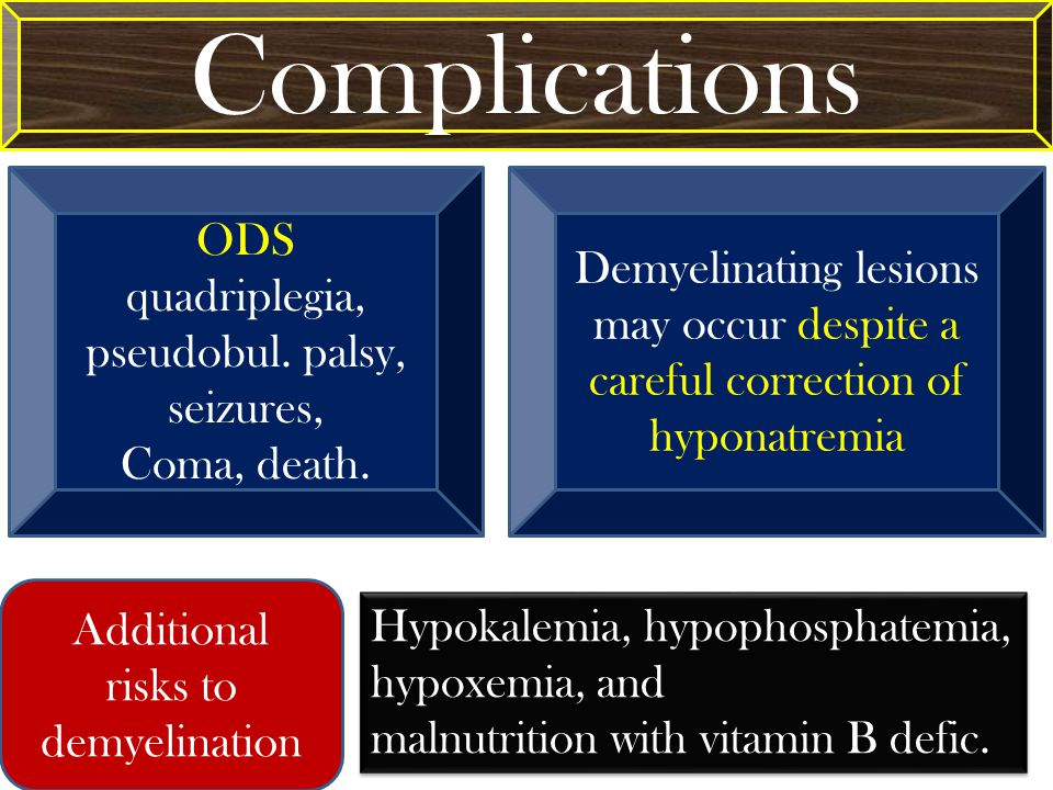 ODS quadriplegia, pseudobul. palsy, seizures, Coma, death.