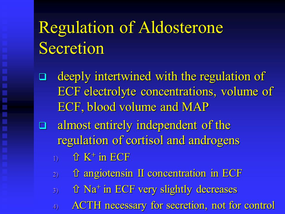 Regulation of Aldosterone Secretion  deeply intertwined with the regulation of ECF electrolyte concentrations, volume of ECF, blood volume and MAP 