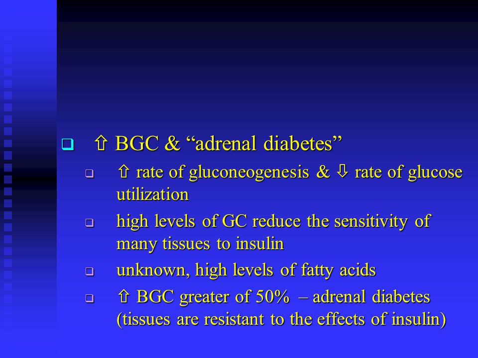 "  BGC & ""adrenal diabetes""   rate of gluconeogenesis &  rate of glucose utilization  high levels of GC reduce the sensitivity of many tissues to"