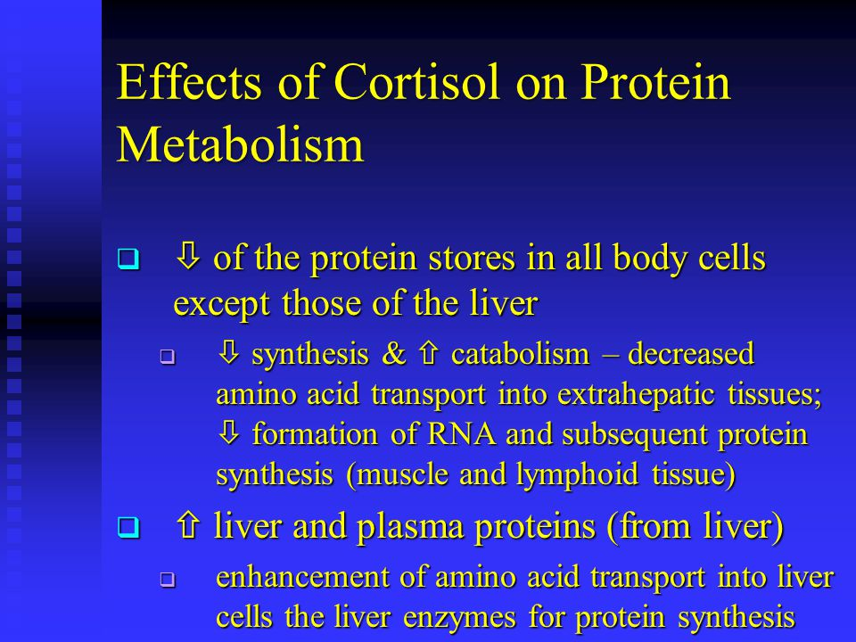 Effects of Cortisol on Protein Metabolism   of the protein stores in all body cells except those of the liver   synthesis &  catabolism – decreas