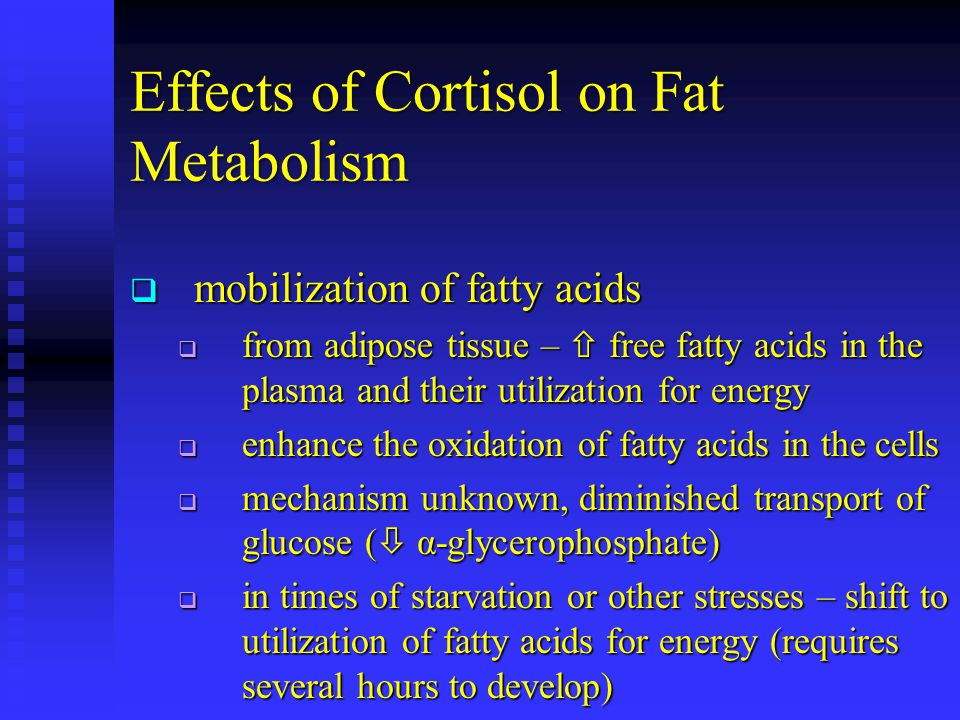 Effects of Cortisol on Fat Metabolism  mobilization of fatty acids  from adipose tissue –  free fatty acids in the plasma and their utilization for