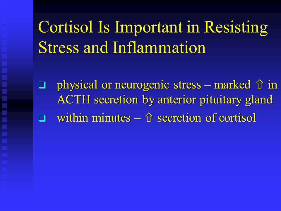 Cortisol Is Important in Resisting Stress and Inflammation  physical or neurogenic stress – marked  in ACTH secretion by anterior pituitary gland 