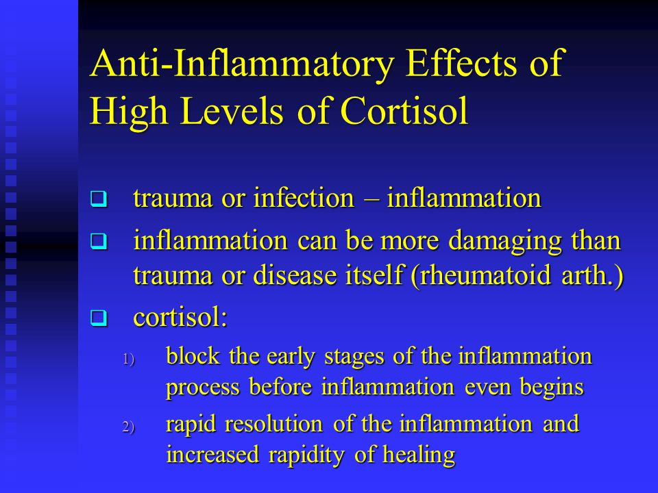 Anti-Inflammatory Effects of High Levels of Cortisol  trauma or infection – inflammation  inflammation can be more damaging than trauma or disease i