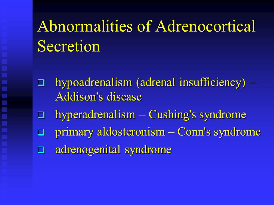 Abnormalities of Adrenocortical Secretion  hypoadrenalism (adrenal insufficiency) – Addison's disease  hyperadrenalism – Cushing's syndrome  primar