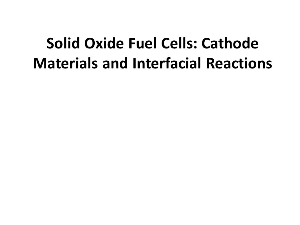 Solid Oxide Fuel Cells: Cathode Materials and Interfacial Reactions