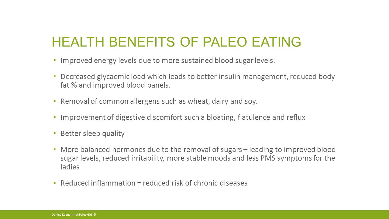 HEALTH BENEFITS OF PALEO EATING ▪ Improved energy levels due to more sustained blood sugar levels.