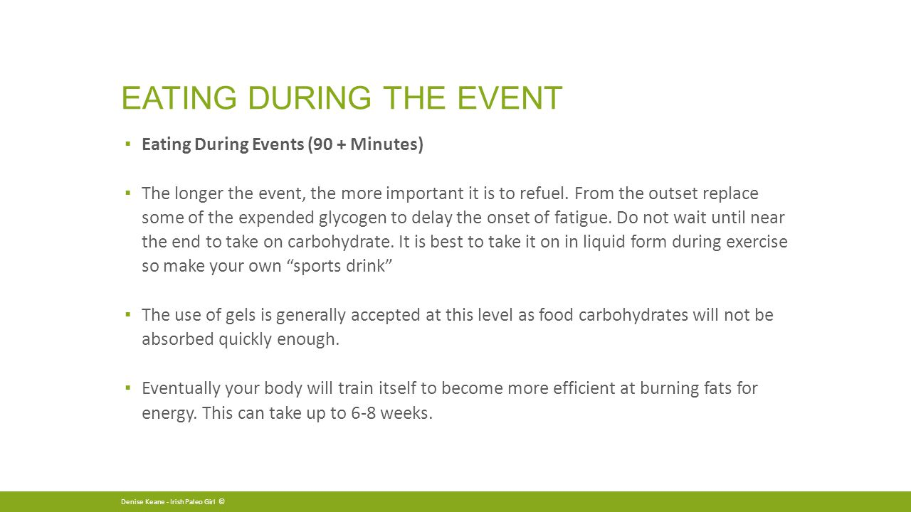 EATING DURING THE EVENT ▪ Eating During Events (90 + Minutes) ▪ The longer the event, the more important it is to refuel.