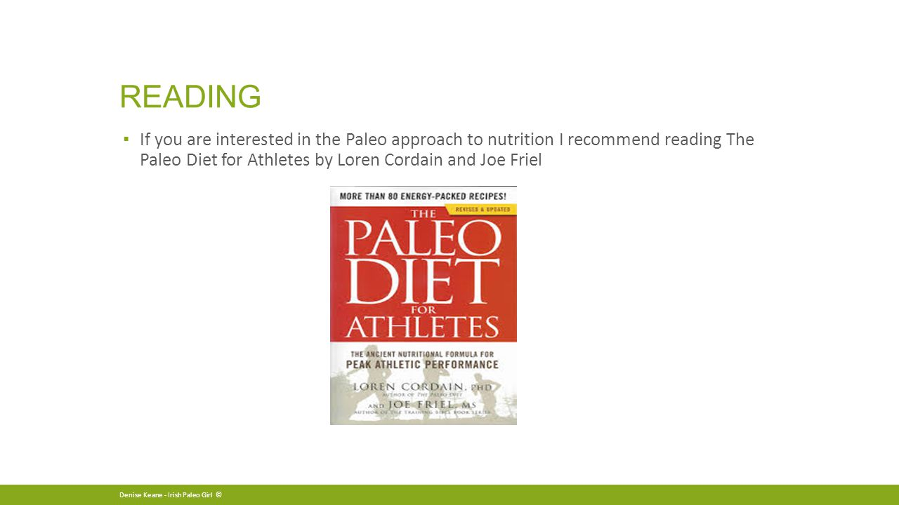 READING ▪ If you are interested in the Paleo approach to nutrition I recommend reading The Paleo Diet for Athletes by Loren Cordain and Joe Friel Denise Keane - Irish Paleo Girl ©