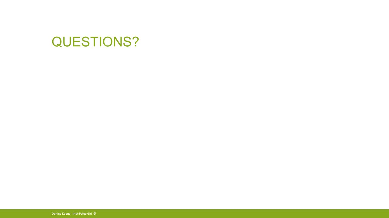 QUESTIONS Denise Keane - Irish Paleo Girl ©