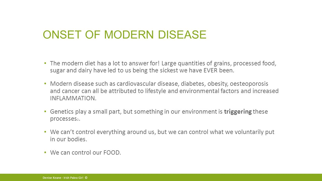 ONSET OF MODERN DISEASE ▪ The modern diet has a lot to answer for.