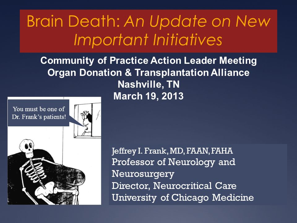 Brain Death: An Update on New Important Initiatives Community of Practice Action Leader Meeting Organ Donation & Transplantation Alliance Nashville, T