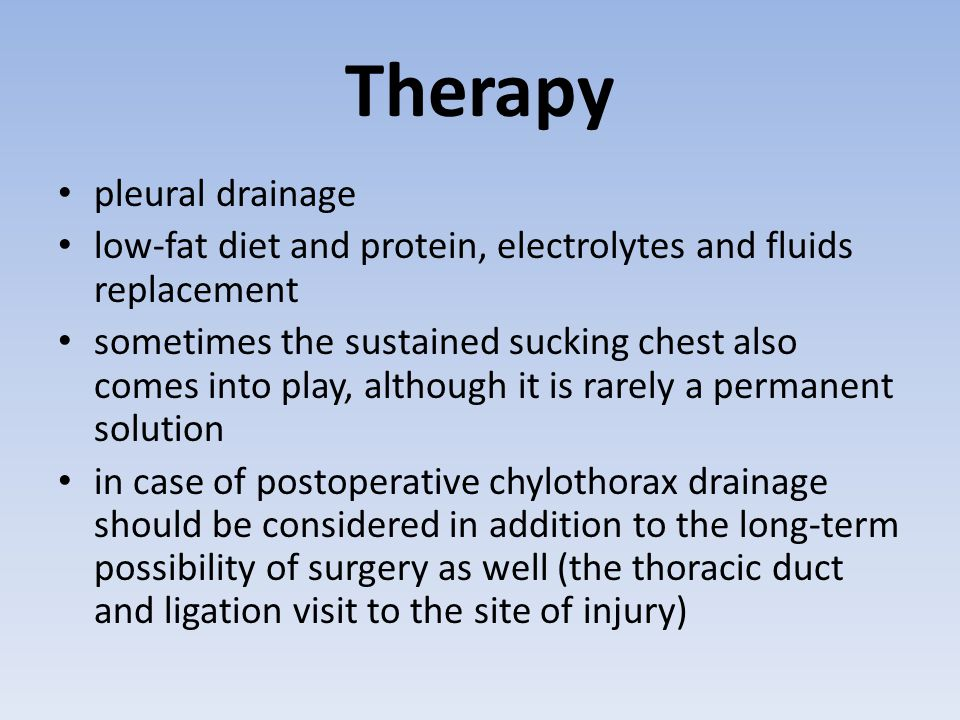 Therapy pleural drainage low-fat diet and protein, electrolytes and fluids replacement sometimes the sustained sucking chest also comes into play, alt