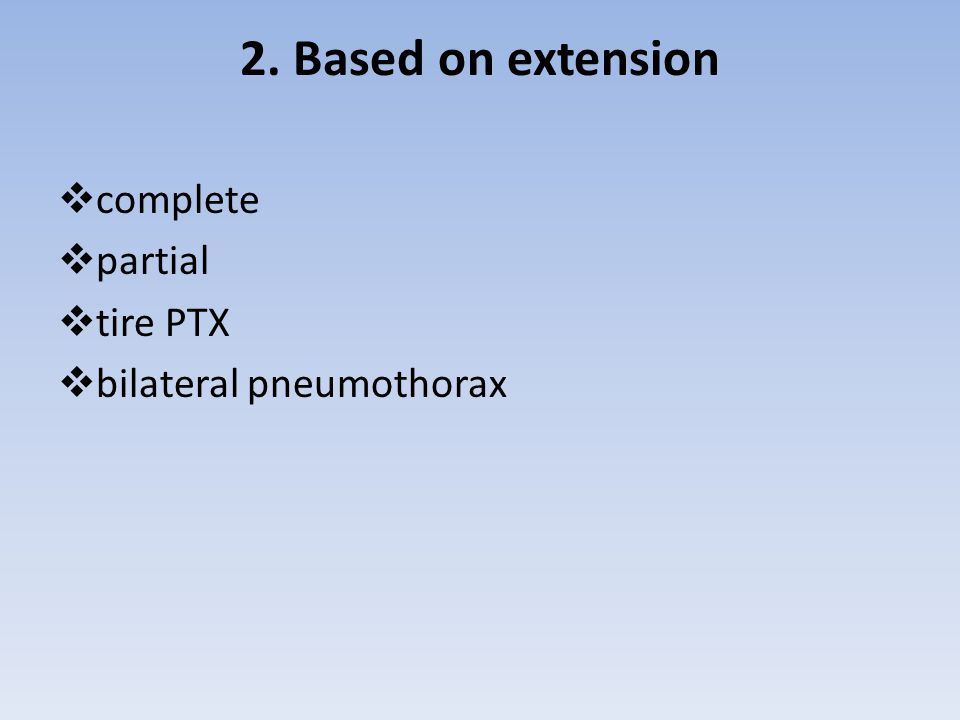 2. Based on extension  complete  partial  tire PTX  bilateral pneumothorax