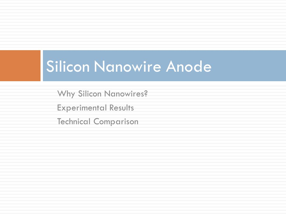 Why Silicon Nanowires Experimental Results Technical Comparison Silicon Nanowire Anode