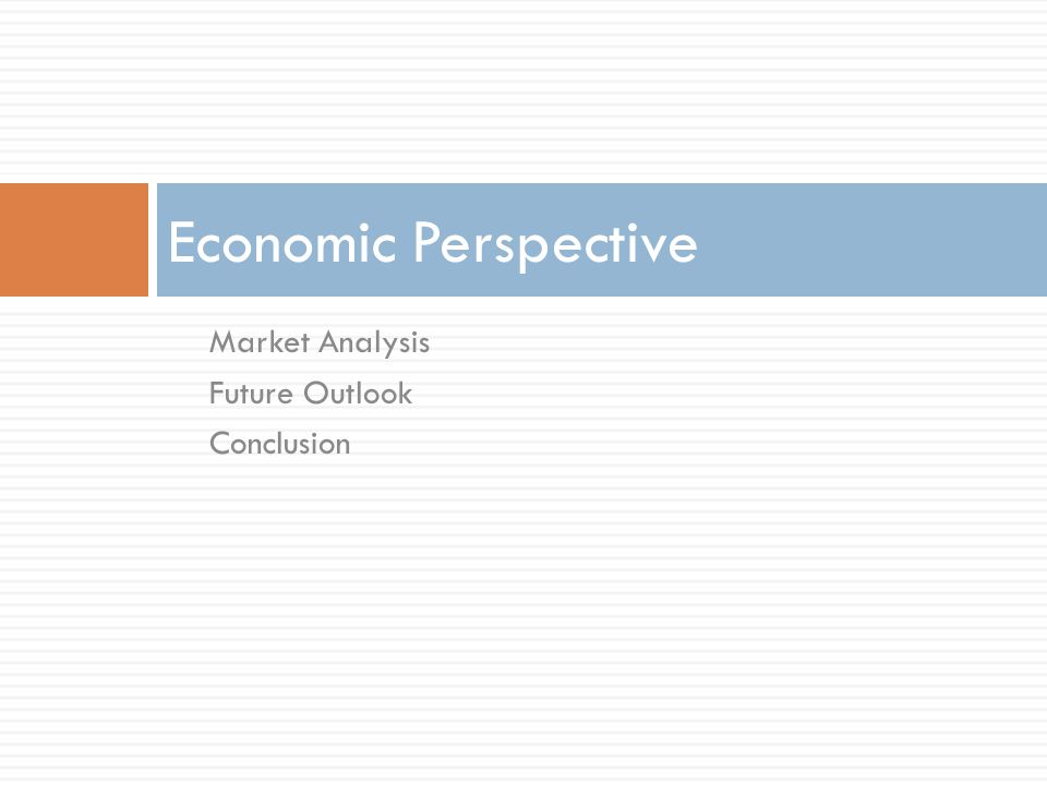 Market Analysis Future Outlook Conclusion Economic Perspective