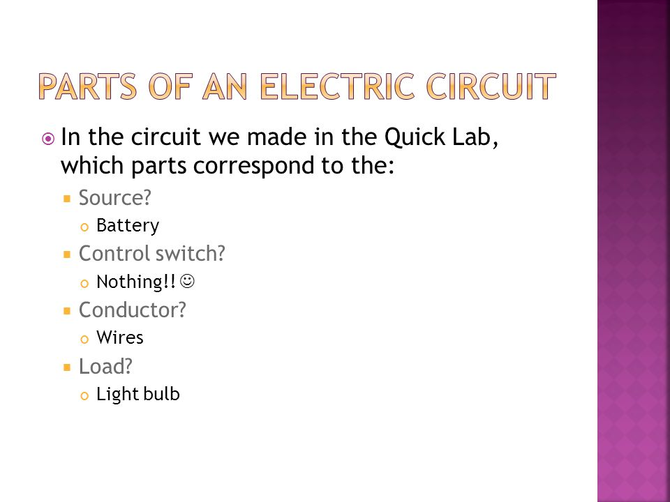  In the circuit we made in the Quick Lab, which parts correspond to the:  Source.