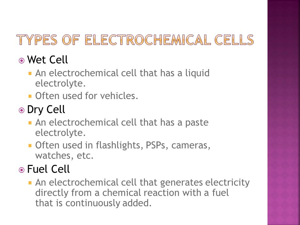  Wet Cell  An electrochemical cell that has a liquid electrolyte.