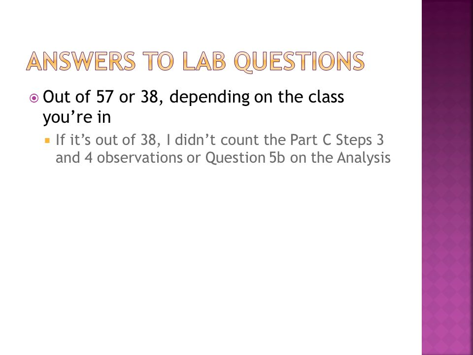  Out of 57 or 38, depending on the class you're in  If it's out of 38, I didn't count the Part C Steps 3 and 4 observations or Question 5b on the Analysis