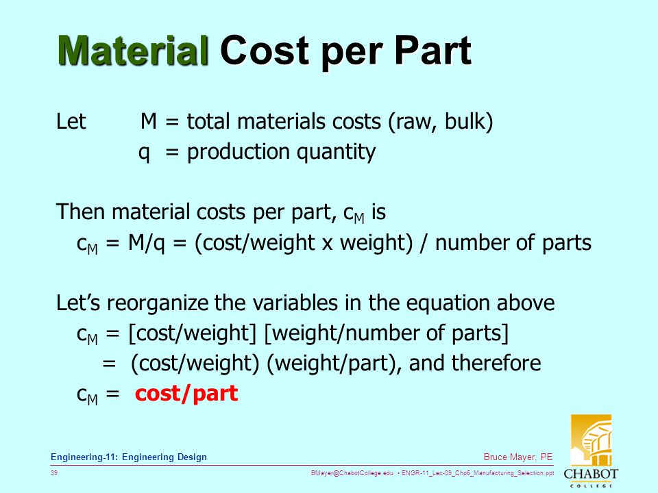BMayer@ChabotCollege.edu ENGR-11_Lec-09_Chp6_Manufacturing_Selection.ppt 39 Bruce Mayer, PE Engineering-11: Engineering Design Material Cost per Part